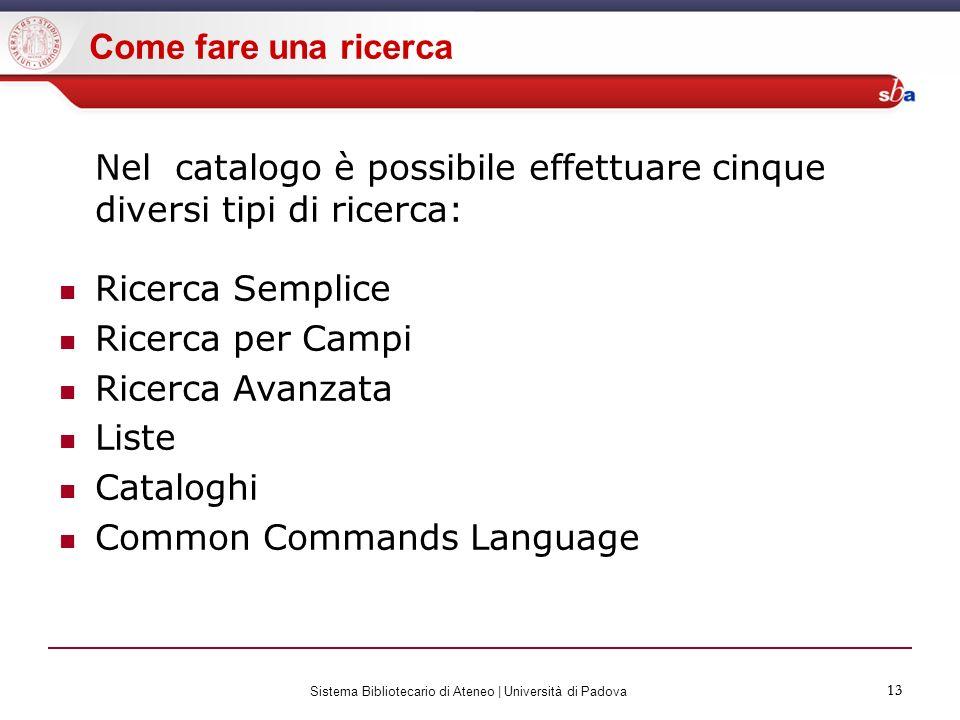 13 Sistema Bibliotecario di Ateneo | Università di Padova 13 Nel catalogo è possibile effettuare cinque diversi tipi di ricerca: Ricerca Semplice Rice