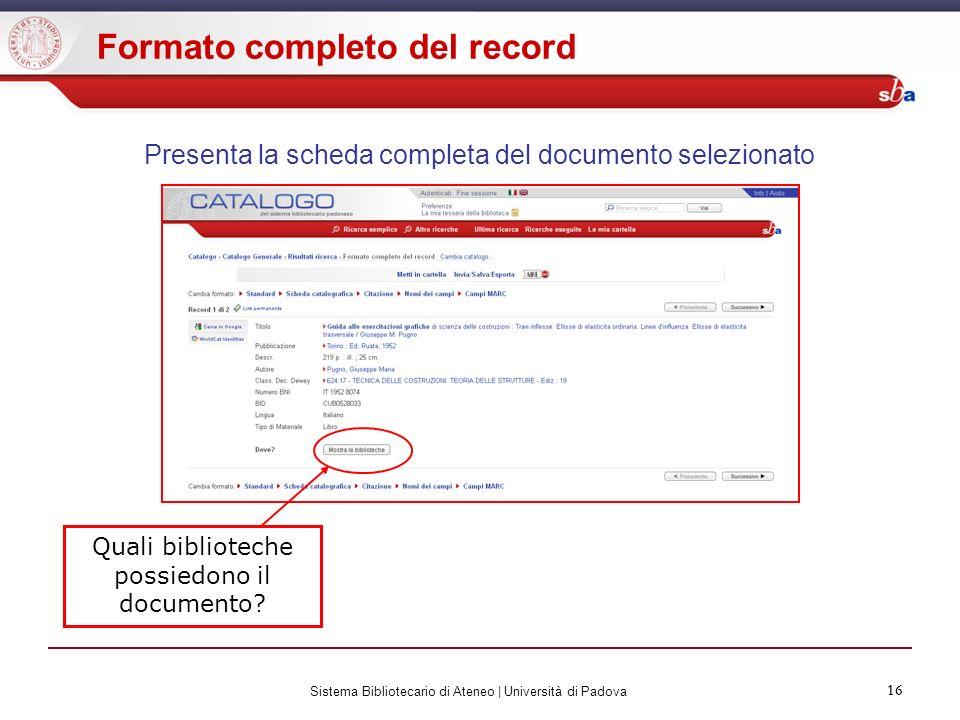 16 Sistema Bibliotecario di Ateneo | Università di Padova 16 Presenta la scheda completa del documento selezionato Quali biblioteche possiedono il doc