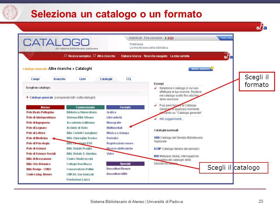 25 Sistema Bibliotecario di Ateneo | Università di Padova 25 Seleziona un catalogo o un formato Scegli il catalogo Scegli il formato