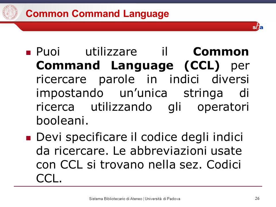 26 Sistema Bibliotecario di Ateneo | Università di Padova 26 Common Command Language Puoi utilizzare il Common Command Language (CCL) per ricercare pa