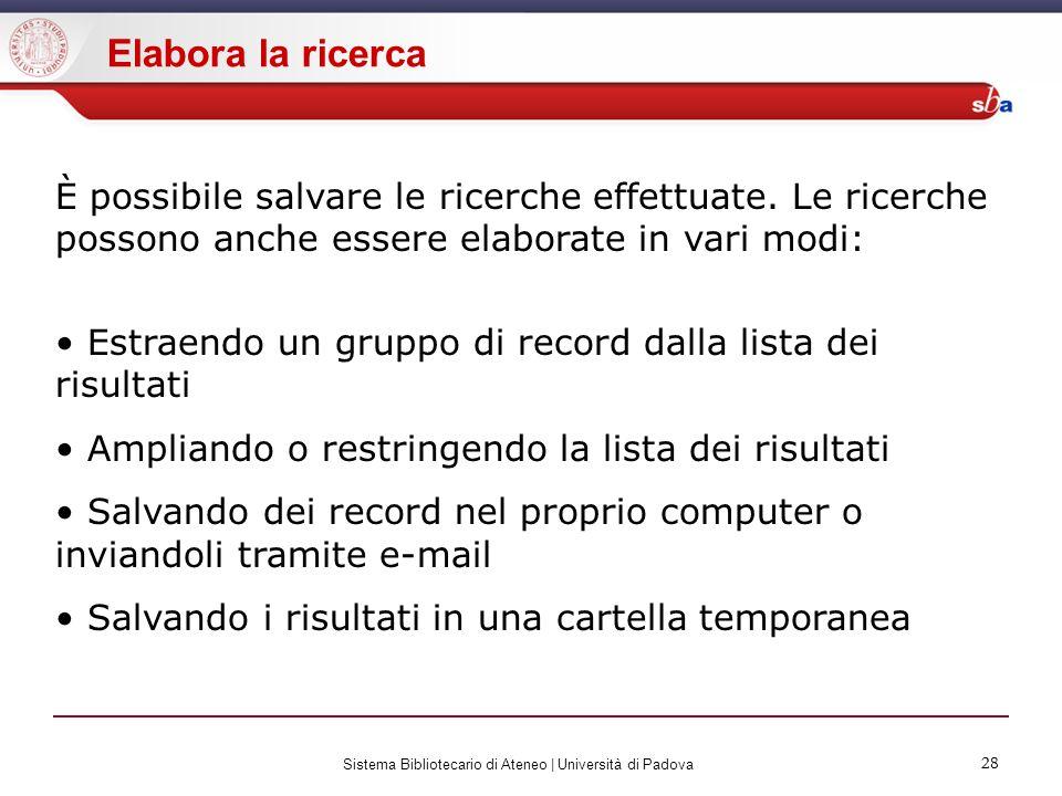 28 Sistema Bibliotecario di Ateneo | Università di Padova 28 Elabora la ricerca È possibile salvare le ricerche effettuate. Le ricerche possono anche