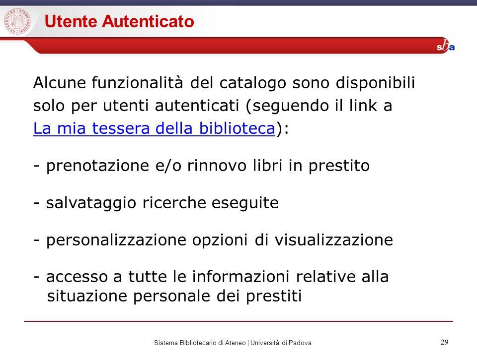 29 Sistema Bibliotecario di Ateneo | Università di Padova 29 Utente Autenticato Alcune funzionalità del catalogo sono disponibili solo per utenti aute