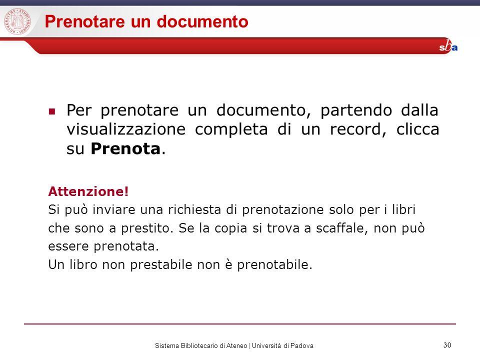 30 Sistema Bibliotecario di Ateneo | Università di Padova 30 Prenotare un documento Per prenotare un documento, partendo dalla visualizzazione complet