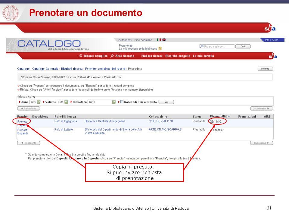 31 Sistema Bibliotecario di Ateneo | Università di Padova 31 Prenotare un documento Copia in prestito. Si può inviare richiesta di prenotazione