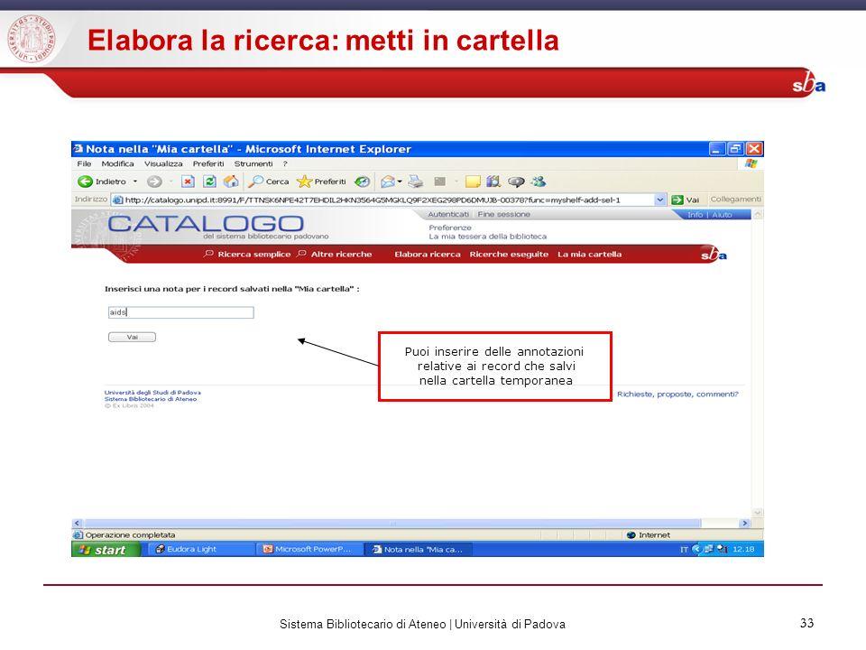 33 Sistema Bibliotecario di Ateneo | Università di Padova 33 Elabora la ricerca: metti in cartella Puoi inserire delle annotazioni relative ai record
