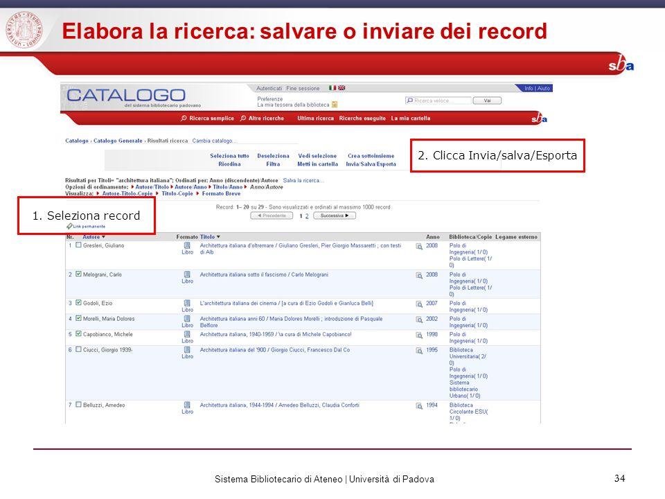 34 Sistema Bibliotecario di Ateneo | Università di Padova 34 Elabora la ricerca: salvare o inviare dei record 1. Seleziona record 2. Clicca Invia/salv