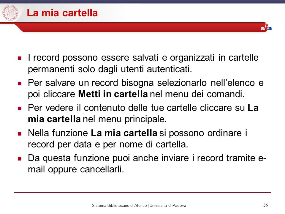 36 Sistema Bibliotecario di Ateneo | Università di Padova 36 La mia cartella I record possono essere salvati e organizzati in cartelle permanenti solo
