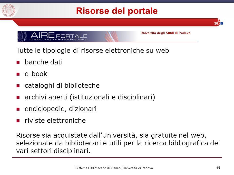 45 Sistema Bibliotecario di Ateneo | Università di Padova 45 Tutte le tipologie di risorse elettroniche su web banche dati e-book cataloghi di bibliot