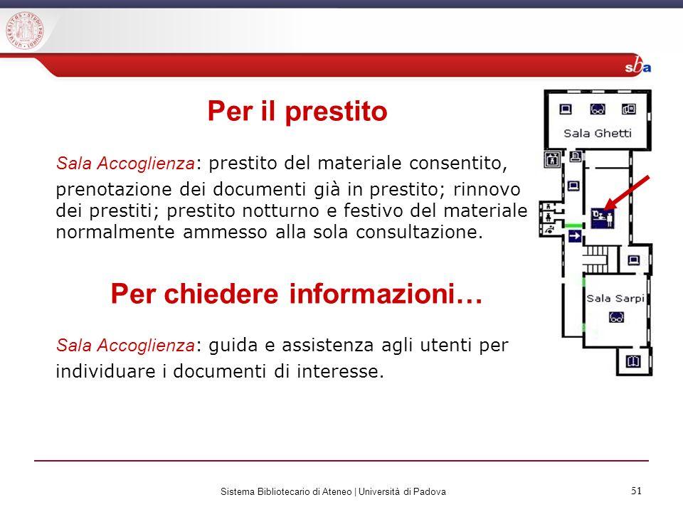 51 Sistema Bibliotecario di Ateneo | Università di Padova 51 Per il prestito Sala Accoglienza : prestito del materiale consentito, prenotazione dei do