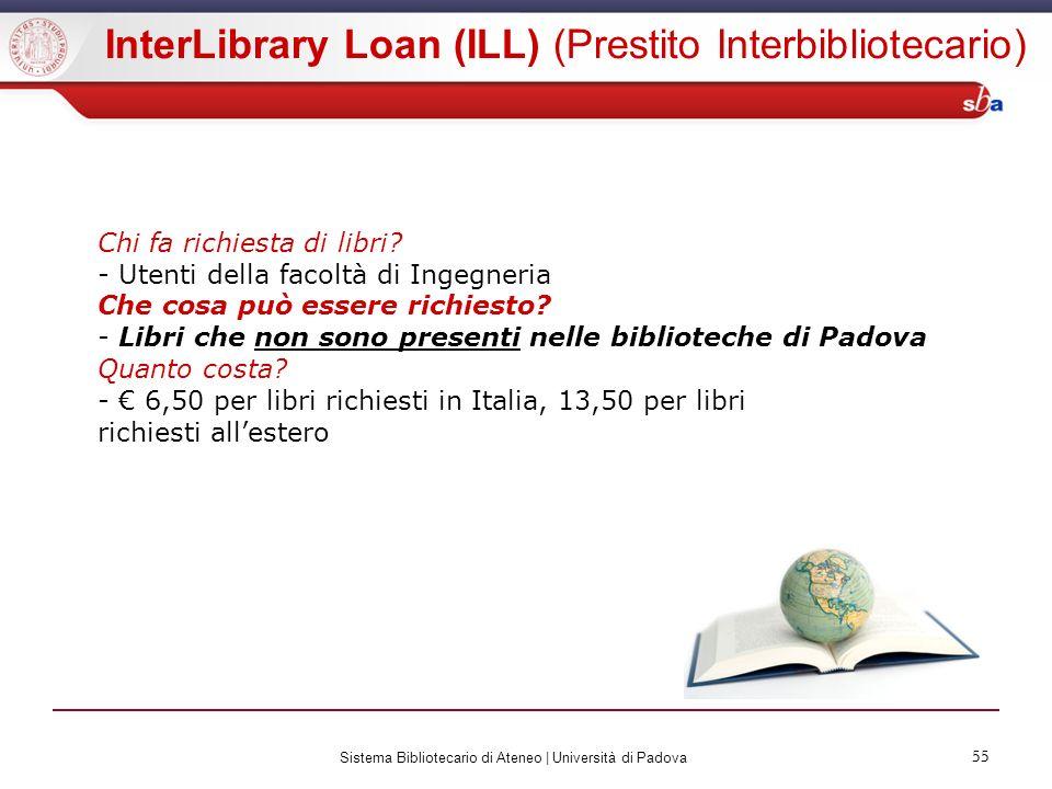55 Sistema Bibliotecario di Ateneo | Università di Padova 55 InterLibrary Loan (ILL) (Prestito Interbibliotecario) Chi fa richiesta di libri? - Utenti