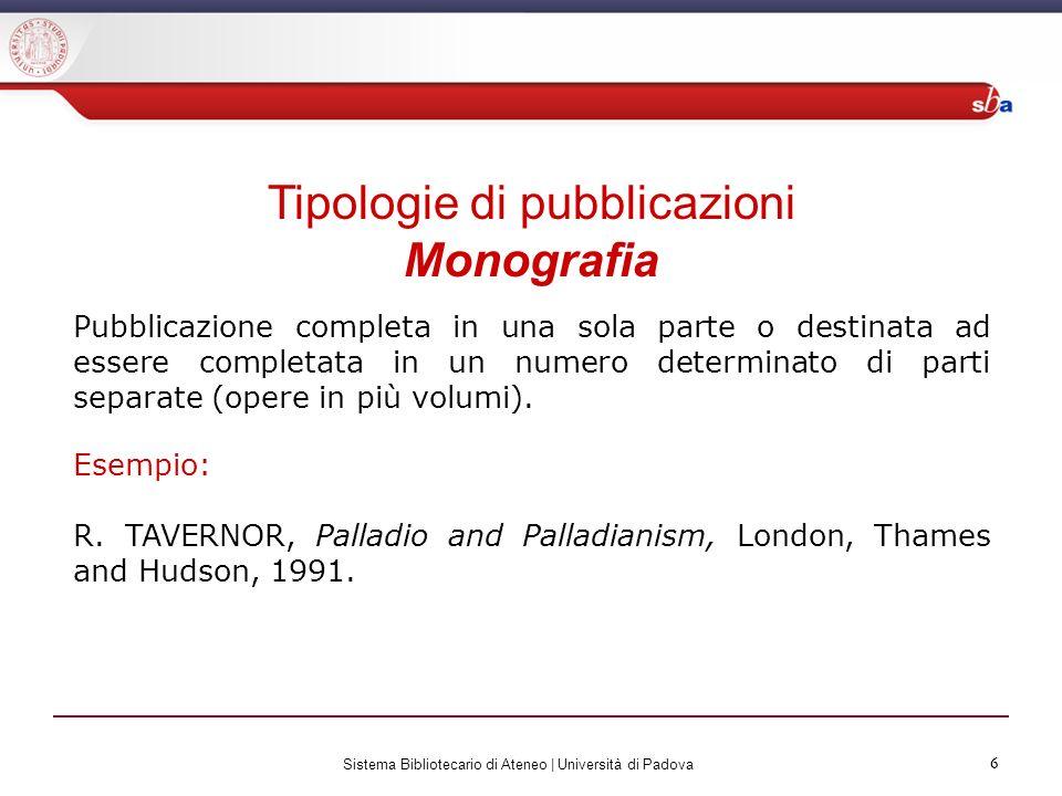 6 Sistema Bibliotecario di Ateneo | Università di Padova 6 Tipologie di pubblicazioni Monografia Pubblicazione completa in una sola parte o destinata