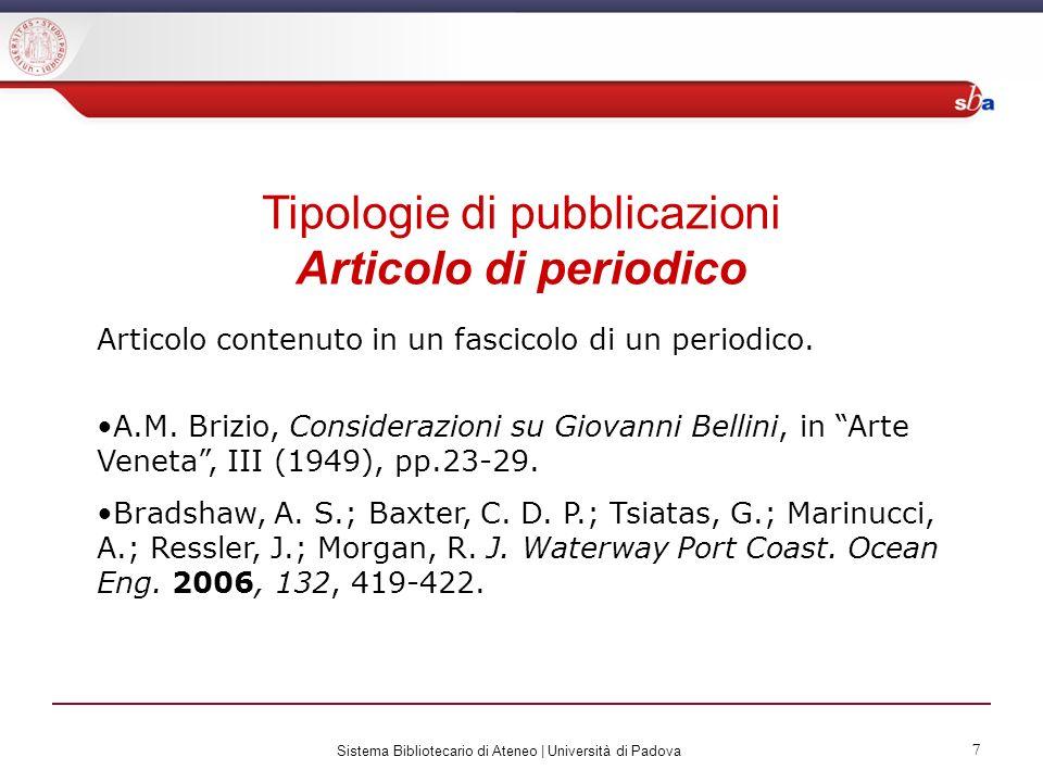 7 Sistema Bibliotecario di Ateneo | Università di Padova 7 Tipologie di pubblicazioni Articolo di periodico Articolo contenuto in un fascicolo di un p