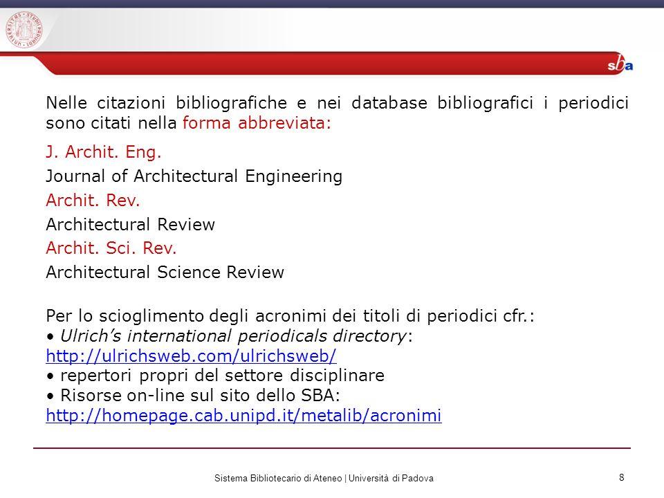 8 Sistema Bibliotecario di Ateneo | Università di Padova 8 Nelle citazioni bibliografiche e nei database bibliografici i periodici sono citati nella f
