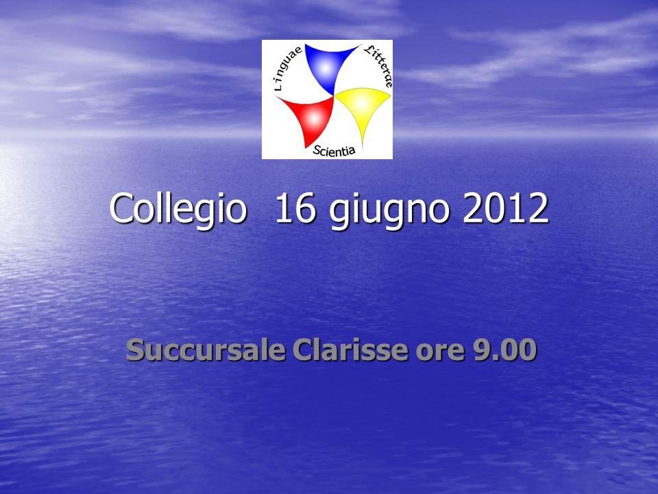 Collegio 16 giugno 2012 Succursale Clarisse ore 9.00