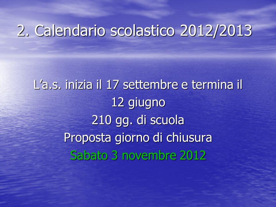 2. Calendario scolastico 2012/2013 La.s. inizia il 17 settembre e termina il 12 giugno 210 gg.