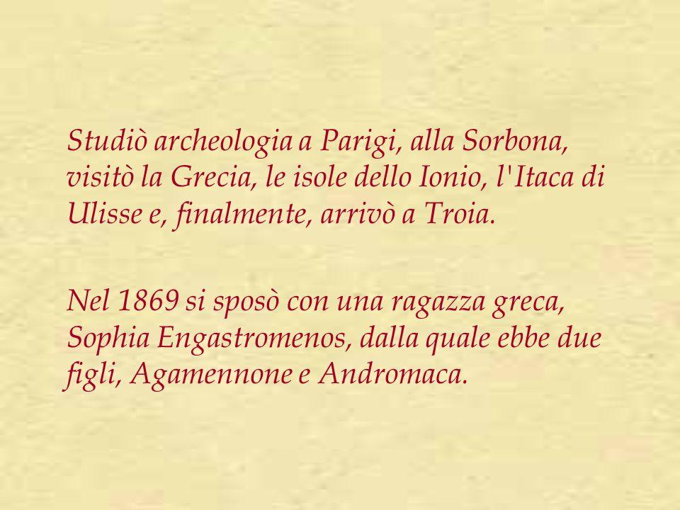 Studiò archeologia a Parigi, alla Sorbona, visitò la Grecia, le isole dello Ionio, l'Itaca di Ulisse e, finalmente, arrivò a Troia. Nel 1869 si sposò