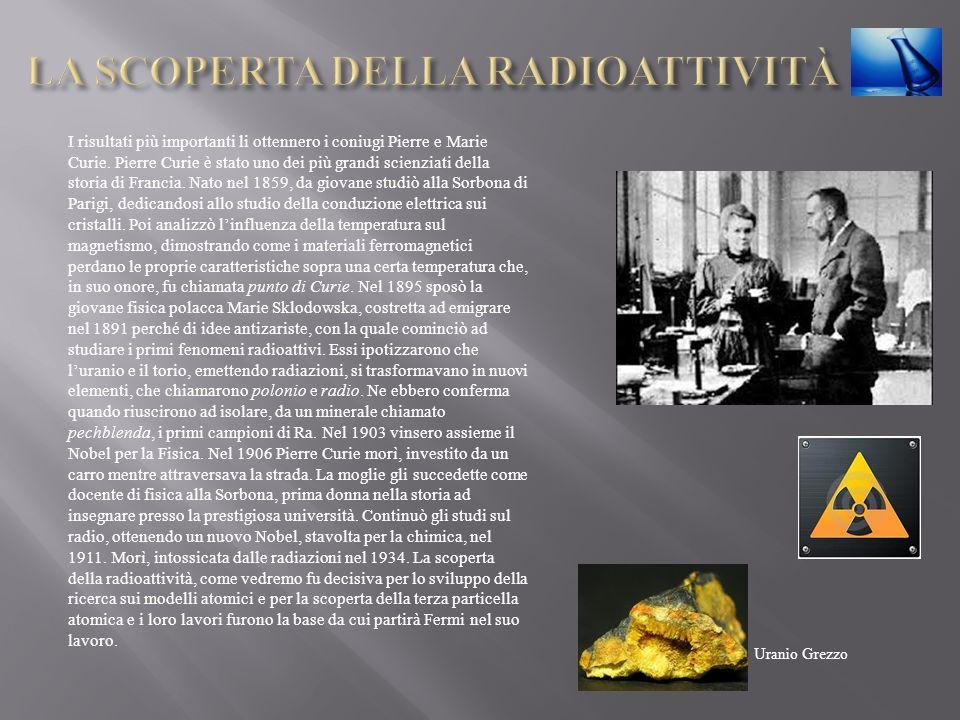 I risultati più importanti li ottennero i coniugi Pierre e Marie Curie. Pierre Curie è stato uno dei più grandi scienziati della storia di Francia. Na