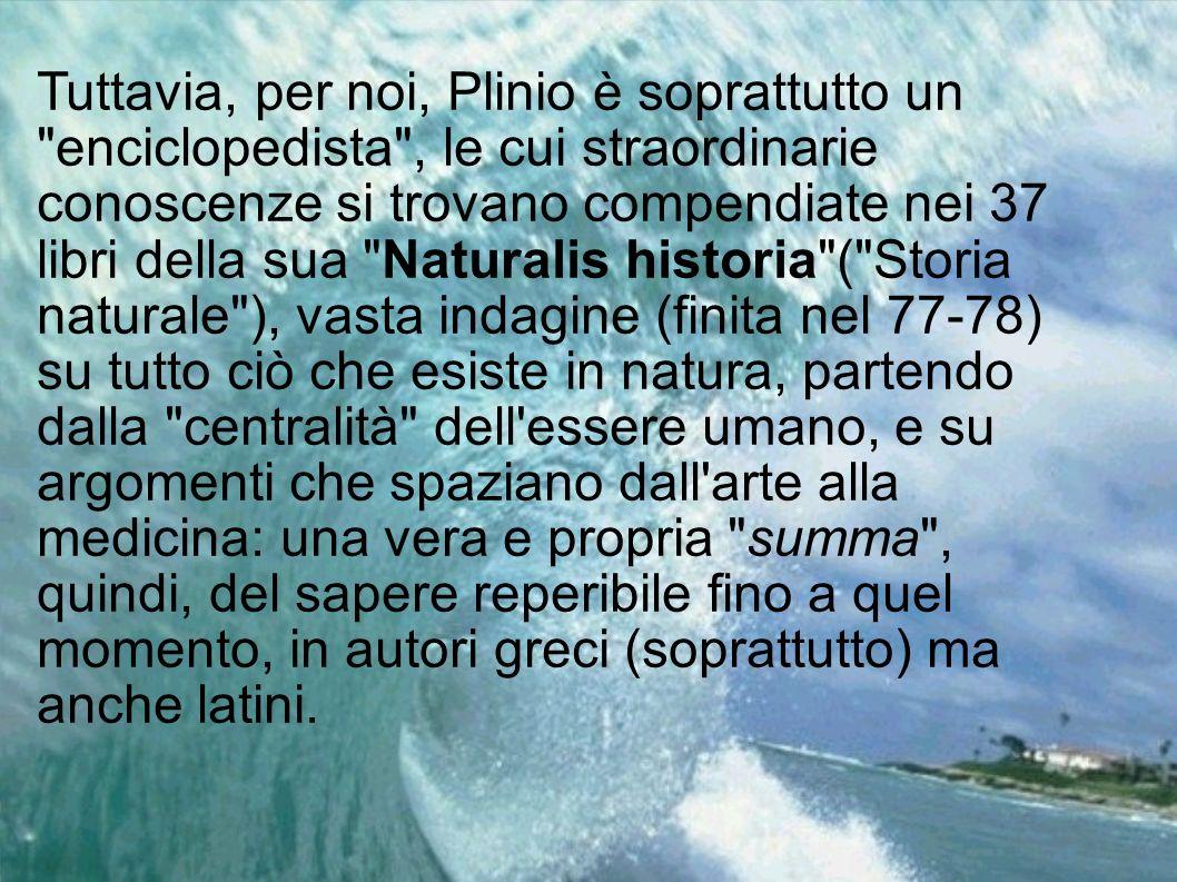 Tuttavia, per noi, Plinio è soprattutto un