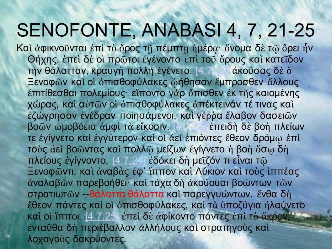 SENOFONTE, ANABASI 4, 7, 21-25 Kα φικνο νται π τ ρος τ πέμπτ μέρ · νομα δ τ ρει ν Θήχης. πε δ ο πρ τοι γένοντο π το ρους κα κατε δον τ ν θάλατταν, κρα