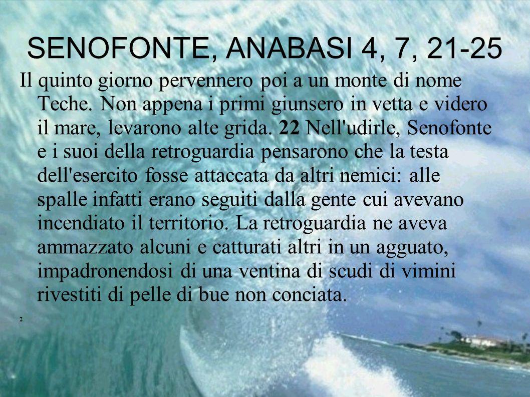 SENOFONTE, ANABASI 4, 7, 21-25 Il quinto giorno pervennero poi a un monte di nome Teche. Non appena i primi giunsero in vetta e videro il mare, levaro
