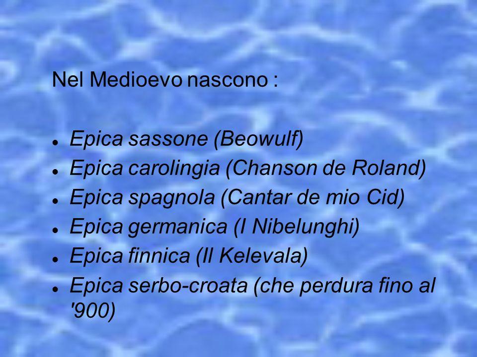 Nel Medioevo nascono : Epica sassone (Beowulf) Epica carolingia (Chanson de Roland) Epica spagnola (Cantar de mio Cid) Epica germanica (I Nibelunghi)