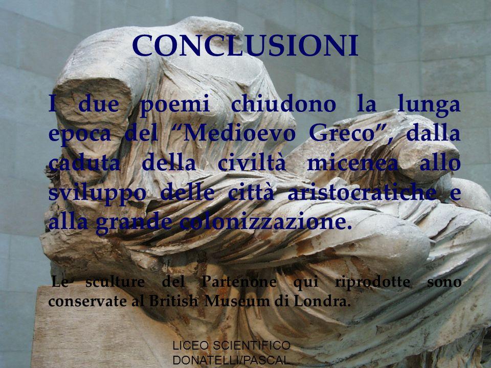 LICEO SCIENTIFICO DONATELLI/PASCAL MILANO CONCLUSIONI I due poemi chiudono la lunga epoca del Medioevo Greco, dalla caduta della civiltà micenea allo