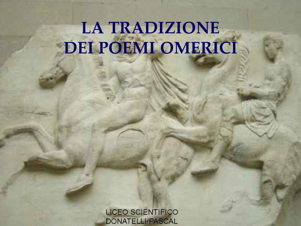 LICEO SCIENTIFICO DONATELLI/PASCAL MILANO I poemi omerici, in un primo momento, furono tramandati oralmente da cantori, detti anche aedi e rapsodi.