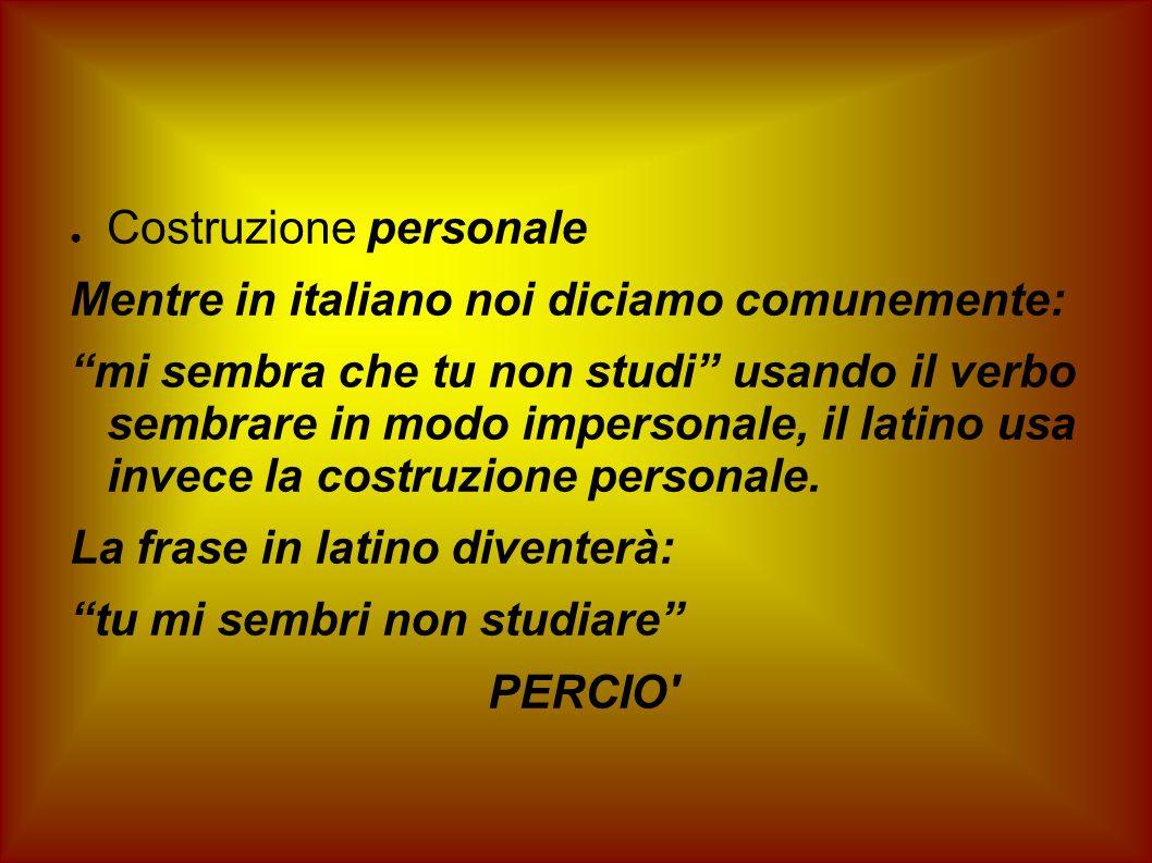 Costruzione personale Mentre in italiano noi diciamo comunemente: mi sembra che tu non studi usando il verbo sembrare in modo impersonale, il latino u