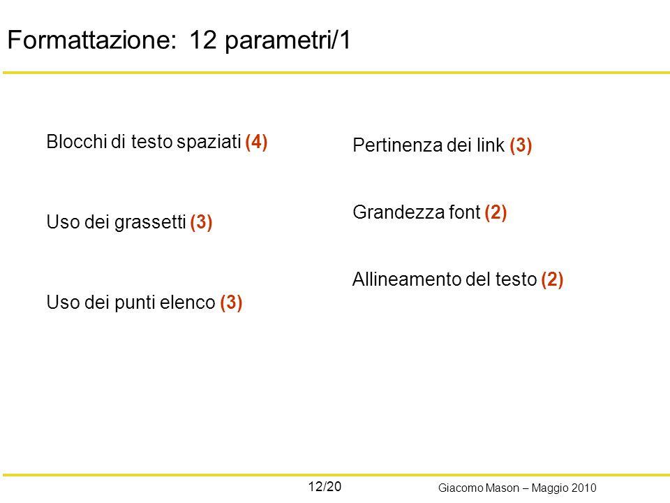 12/20 Giacomo Mason – Maggio 2010 Formattazione: 12 parametri/1 Blocchi di testo spaziati (4) Uso dei grassetti (3) Uso dei punti elenco (3) Pertinenza dei link (3) Grandezza font (2) Allineamento del testo (2)