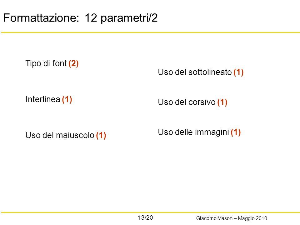 13/20 Giacomo Mason – Maggio 2010 Formattazione: 12 parametri/2 Tipo di font (2) Interlinea (1) Uso del maiuscolo (1) Uso del sottolineato (1) Uso del