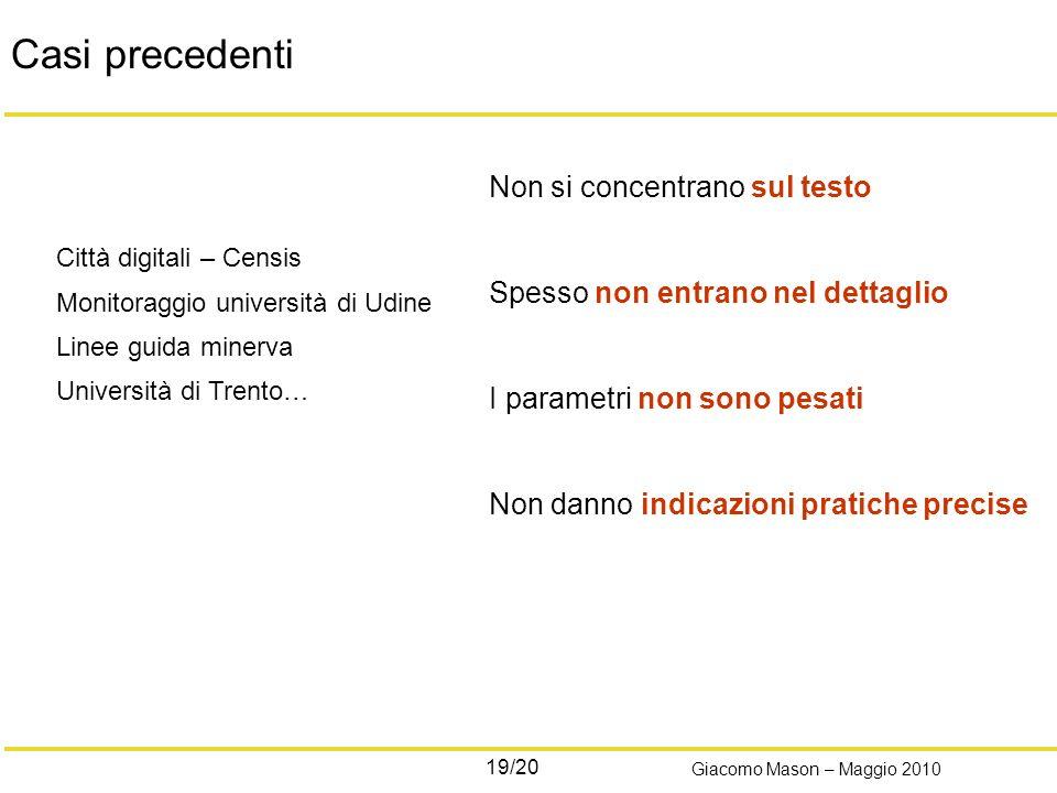 19/20 Giacomo Mason – Maggio 2010 Casi precedenti Città digitali – Censis Monitoraggio università di Udine Linee guida minerva Università di Trento… N