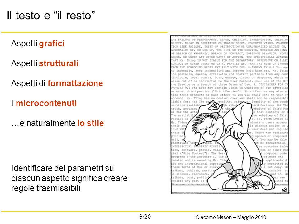 6/20 Giacomo Mason – Maggio 2010 Il testo e il resto Aspetti grafici Aspetti strutturali Aspetti di formattazione I microcontenuti …e naturalmente lo