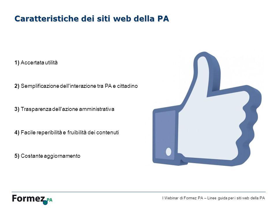 I Webinar di Formez PA – Linee guida per i siti web della PA 1) Accertata utilit à 2) Semplificazione dell'interazione tra PA e cittadino 3) Trasparen