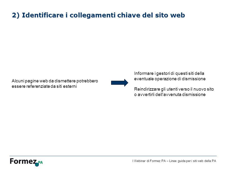 I Webinar di Formez PA – Linee guida per i siti web della PA 2) Identificare i collegamenti chiave del sito web Alcuni pagine web da dismettere potreb