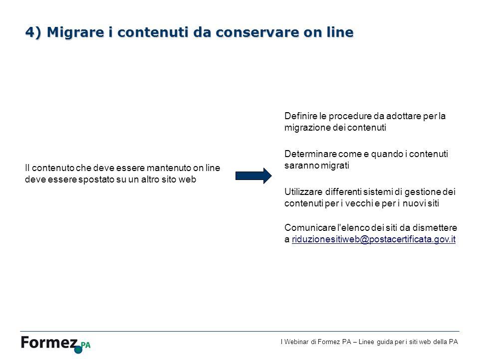 I Webinar di Formez PA – Linee guida per i siti web della PA 4) Migrare i contenuti da conservare on line Il contenuto che deve essere mantenuto on li