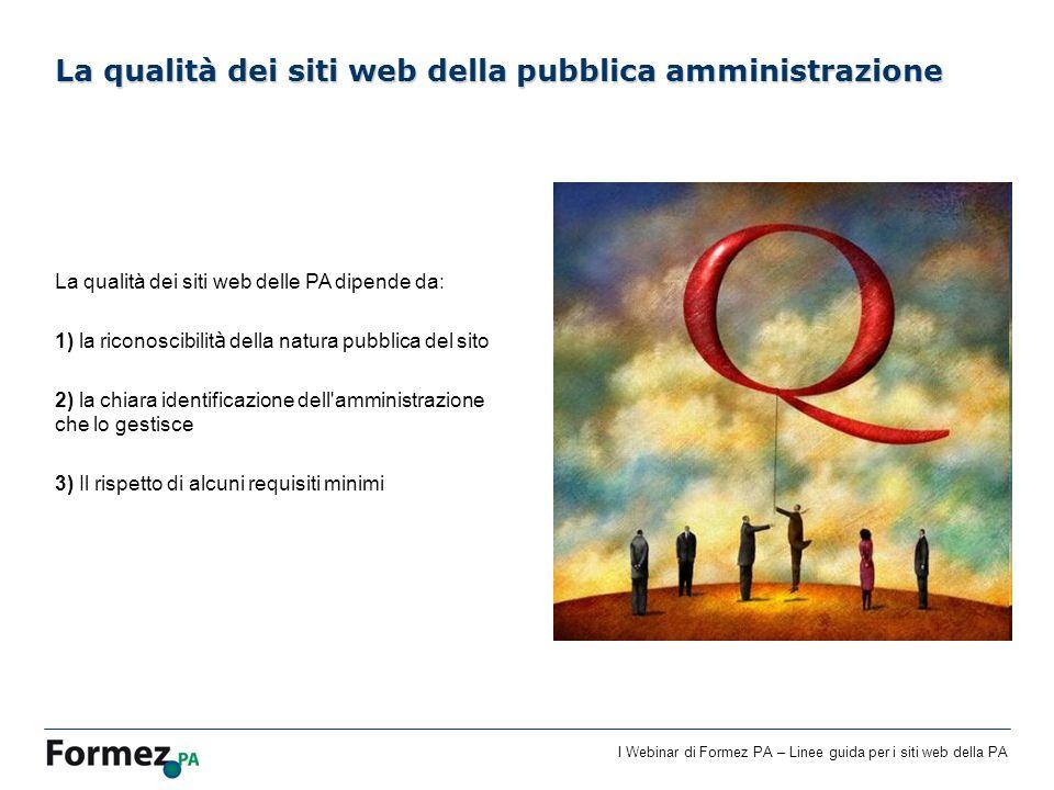 I Webinar di Formez PA – Linee guida per i siti web della PA La qualità dei siti web delle PA dipende da: 1) la riconoscibilit à della natura pubblica