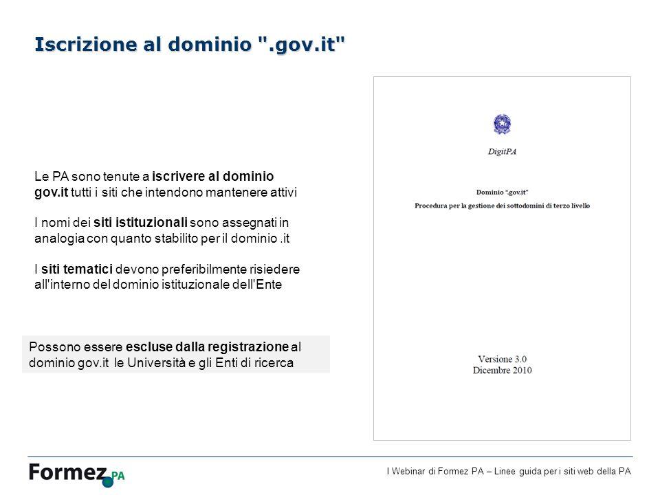 I Webinar di Formez PA – Linee guida per i siti web della PA Le PA sono tenute a iscrivere al dominio gov.it tutti i siti che intendono mantenere atti