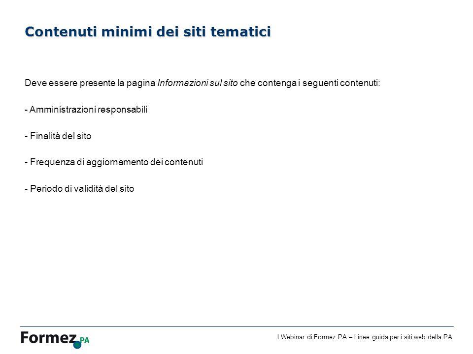 I Webinar di Formez PA – Linee guida per i siti web della PA Contenuti minimi dei siti tematici Deve essere presente la pagina Informazioni sul sito c