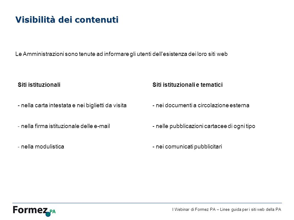 I Webinar di Formez PA – Linee guida per i siti web della PA Visibilità dei contenuti Le Amministrazioni sono tenute ad informare gli utenti dell'esis