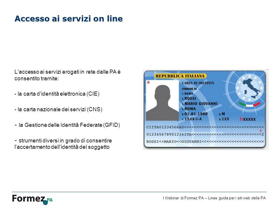 I Webinar di Formez PA – Linee guida per i siti web della PA L'accesso ai servizi erogati in rete dalle PA è consentito tramite: - la carta d'identit