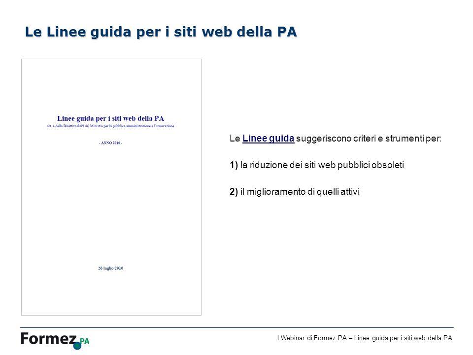I Webinar di Formez PA – Linee guida per i siti web della PA Le Linee guida suggeriscono criteri e strumenti per:Linee guida 1) la riduzione dei siti