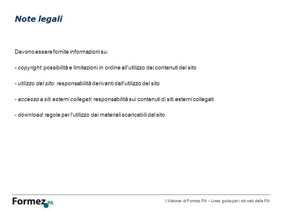 I Webinar di Formez PA – Linee guida per i siti web della PA Devono essere fornite informazioni su: - copyright: possibilit à e limitazioni in ordine