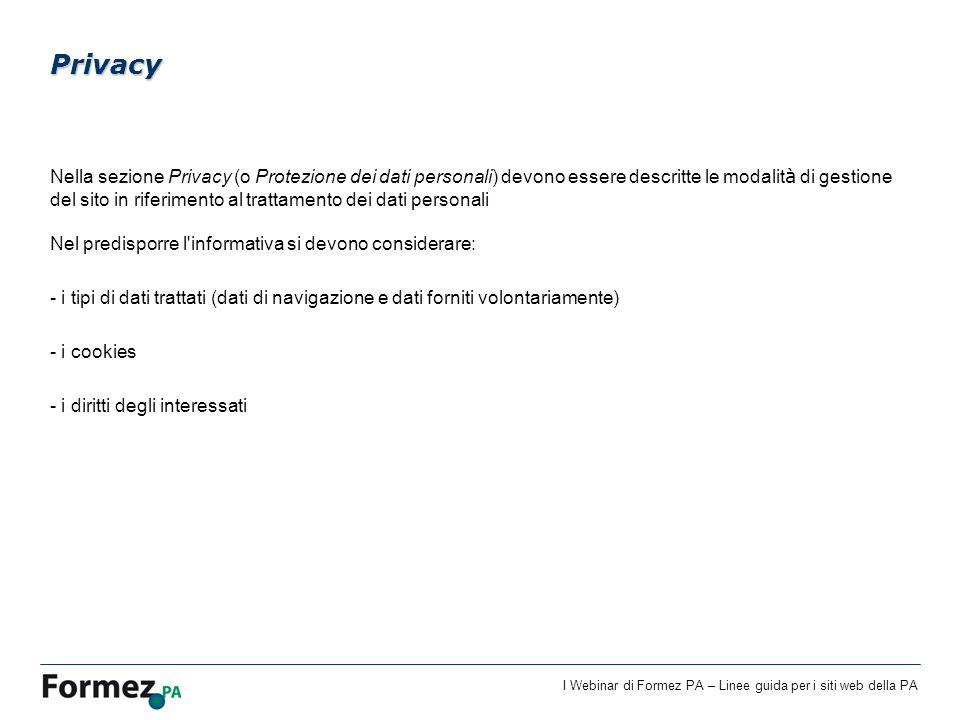 I Webinar di Formez PA – Linee guida per i siti web della PA Nella sezione Privacy (o Protezione dei dati personali) devono essere descritte le modali