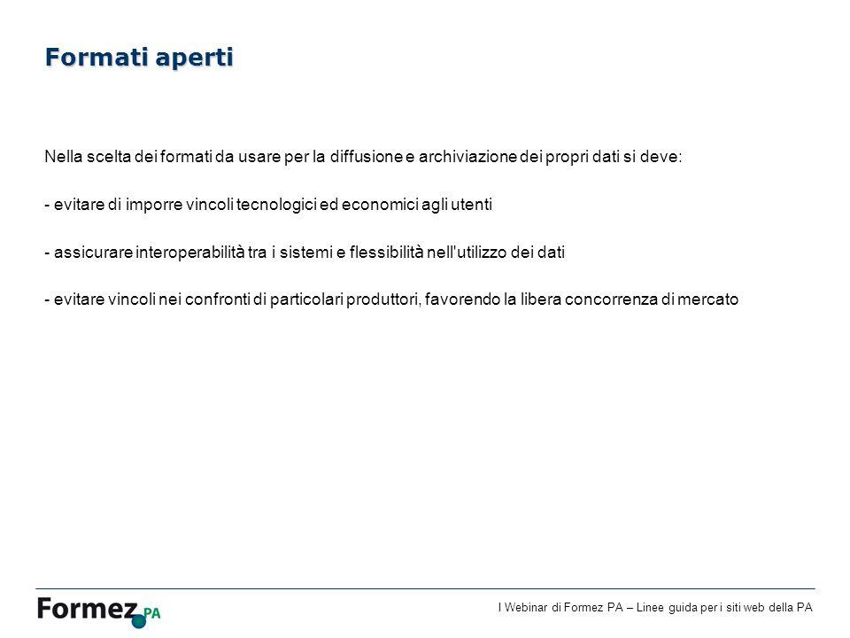 I Webinar di Formez PA – Linee guida per i siti web della PA Nella scelta dei formati da usare per la diffusione e archiviazione dei propri dati si de