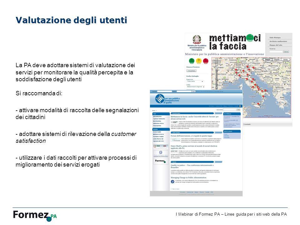 I Webinar di Formez PA – Linee guida per i siti web della PA La PA deve adottare sistemi di valutazione dei servizi per monitorare la qualit à percepi