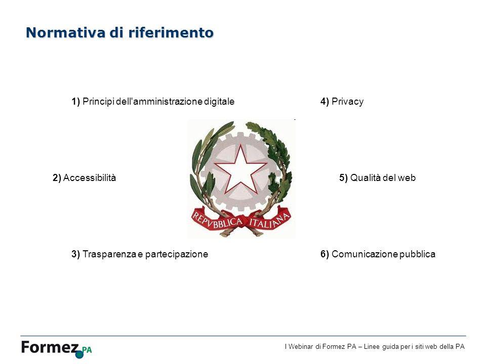 I Webinar di Formez PA – Linee guida per i siti web della PA Normativa di riferimento 1) Principi dell'amministrazione digitale 2) Accessibilità 3) Tr