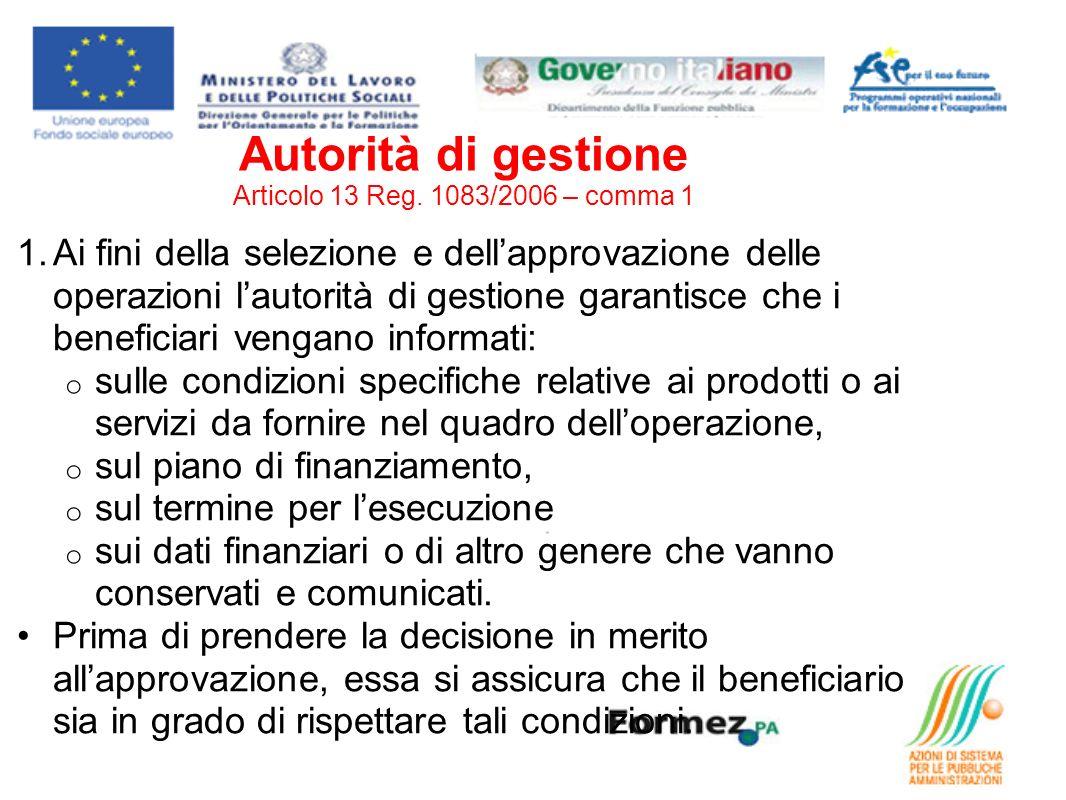 Autorità di gestione Articolo 13 Reg. 1083/2006 – comma 1 1.Ai fini della selezione e dellapprovazione delle operazioni lautorità di gestione garantis