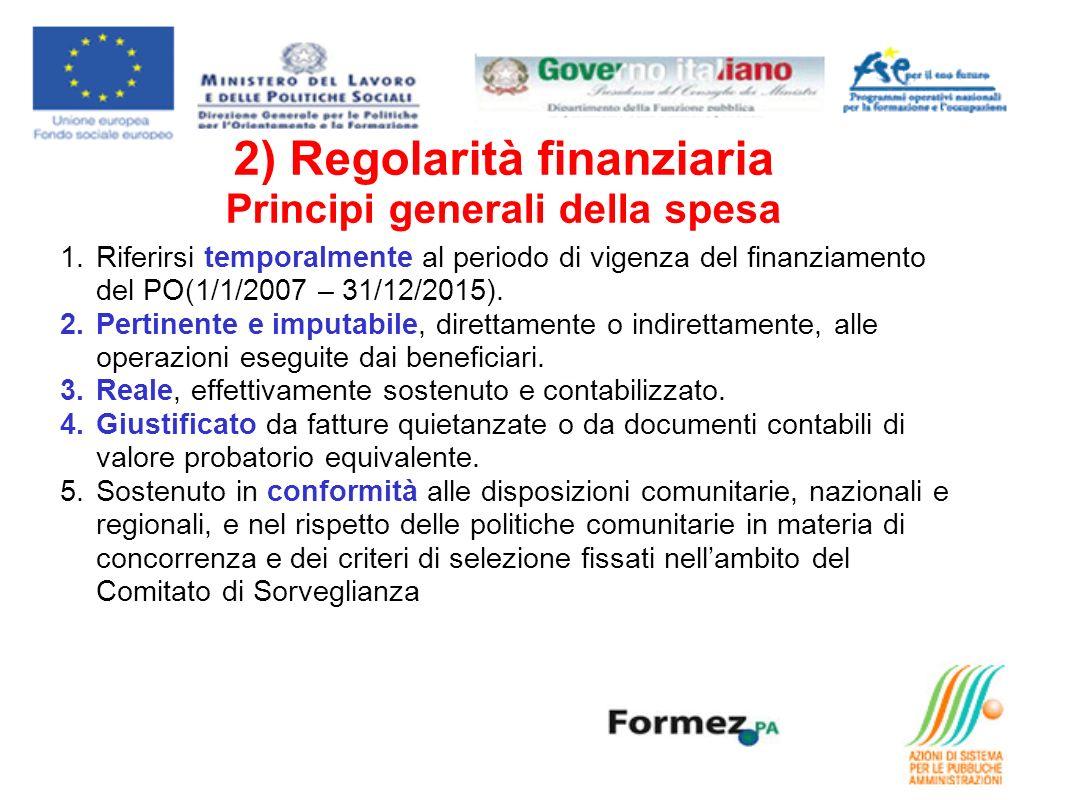 2) Regolarità finanziaria Principi generali della spesa 1.Riferirsi temporalmente al periodo di vigenza del finanziamento del PO(1/1/2007 – 31/12/2015