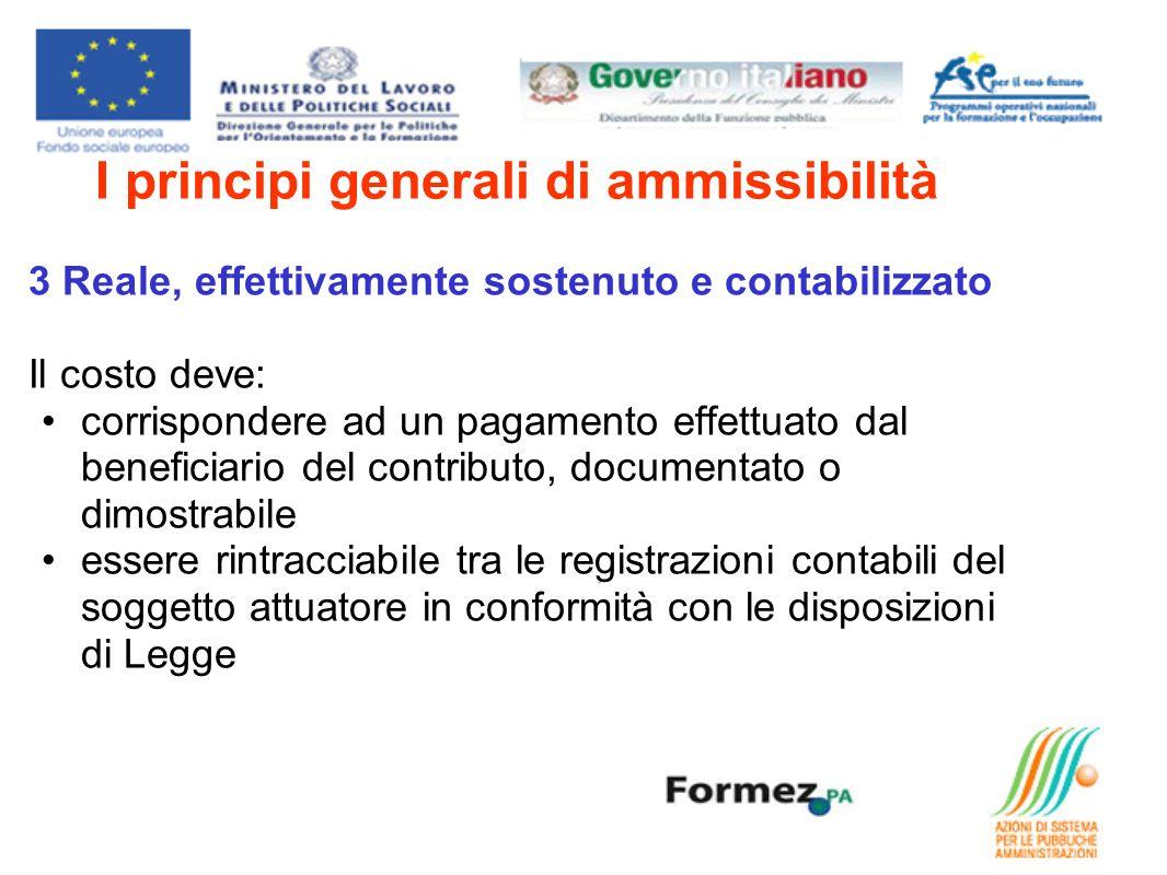 I principi generali di ammissibilità 3 Reale, effettivamente sostenuto e contabilizzato Il costo deve: corrispondere ad un pagamento effettuato dal be