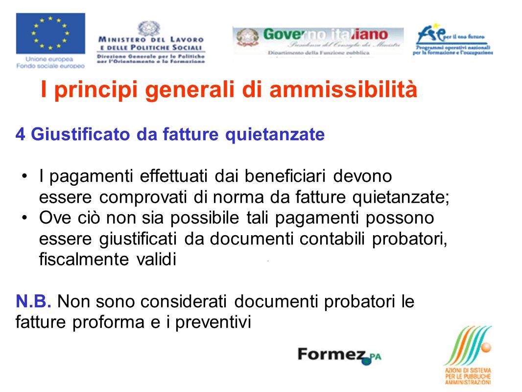 I principi generali di ammissibilità 4 Giustificato da fatture quietanzate I pagamenti effettuati dai beneficiari devono essere comprovati di norma da